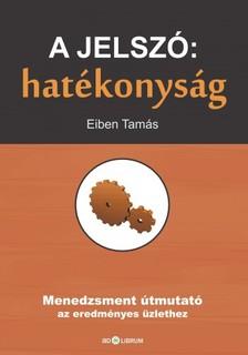 Eiben Tamás - A jelszó: hatékonyság - Menedzsment útmutató az eredményes üzlethez [eKönyv: epub, mobi]