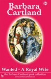 Barbara Cartland - Wanted A Royal Wife [eKönyv: epub,  mobi]