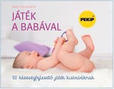 Anne Pulkkinen - Játék a babával - 50 készségfejlesztő játék kisbabáknak