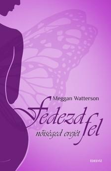 Watterson Meggan - Fedezd fel nőiséged erejét  [eKönyv: epub, mobi]