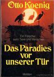 Koenig, Otto - Das Paradies vor unserer Tür [antikvár]