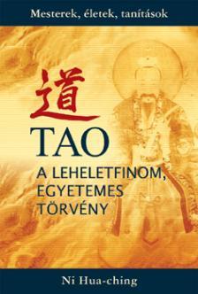 Ni Hua-ching - TAO - A leheletfinom, egyetemes törvény