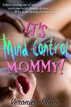 Sloan Veronica - It's Mind Control,  Mommy! [eKönyv: epub,  mobi]