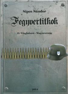 Sipos Sándor - Fegyvertitkok    II. Világháború - Magyarország