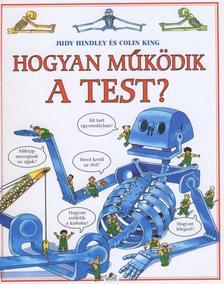 HINDLEY, JUDY-KING, COLIN - Hogyan működik a test?