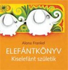 Alona Frankel - Elefántkönyv - Kiselefánt születik