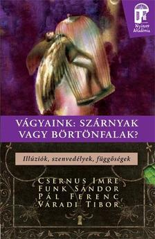 Csernus Imre, Funk Sándor, Pál Ferenc, Váradi Tibo - Vágyaink: szárnyak vagy börtönfalak - Illúziók, szenvedélyek, függőségek