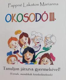 PAPPNÉ LAKATOS MARIANNA - Okosodó III. - Tanuljon játszva gyermekével!