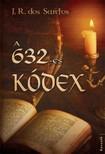J. R. Dos Santos - A 632-es kódex [eKönyv: epub, mobi]<!--span style='font-size:10px;'>(G)</span-->