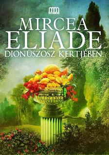 Mircea Eliade - Dionüszosz kertjében