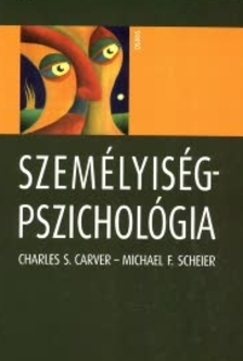 CARVER, CHARLES S.-SCHEIER, MICHAEL F. - SZEMÉLYISÉGPSZICHOLÓGIA