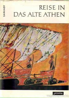 SARKADY JÁNOS - Reise in das alte Athen [antikvár]