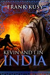 Kusy Frank - Kevin and I in India [eKönyv: epub, mobi]