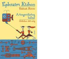 Ephraim Kishon - A TENGERIBETEG BÁLNA - ÚTIKALAUZ ÁTÓL CETIG