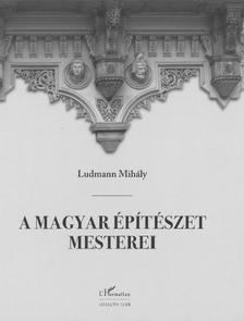 Ludmann Mihály - A magyar építészet mesterei - új kiadás