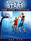 Yuw The - Basketball Stars Game Guide Unofficial [eKönyv: epub,  mobi]