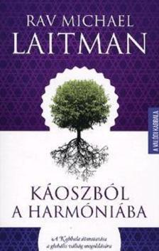 Rav Michael Laitman - Káoszból a harmóniába - A Kabbala útmutatása a globális válság megoldására