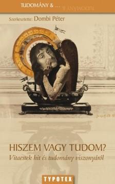 Péter Dombi - Hiszem vagy tudom? Vitaestek hit és tudomány viszonyáról [eKönyv: epub, mobi]
