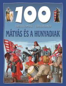 Mattenheim Gréta - MÁTYÁS ÉS A HUNYADIAK - 100 ÁLLOMÁS 100 KALAND -
