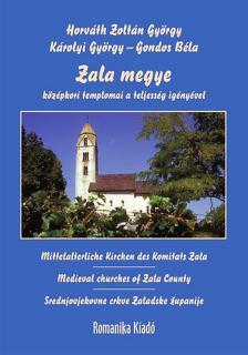 HORVÁTH ZOLTÁN GYÖRGY Ľ KÁROLYI GYÖRGY Ľ - Zala megye középkori templomai a teljesség igényével