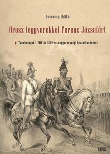 Rosonczy Ildikó - Orosz fegyverekkel Ferenc Józsefért