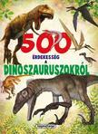 - 500 érdekesség a dinoszauruszokról