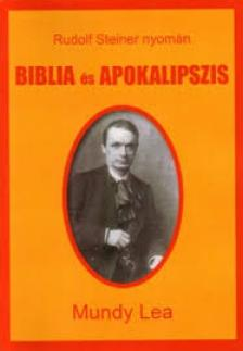 Mundy Lea - Biblia és apokalipszis - Rudolf Steiner nyomán