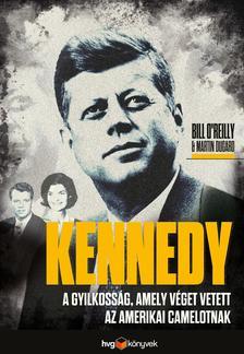 Bill O'reilly - Martin Dugard - A gyilkosság, amely véget vetett az amerikai Camelotnak
