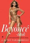 Taraborrelli J. Randy - A Beyoncé-titok - A tehetségkutatóktól a Forbes listáig [eKönyv: epub, mobi]