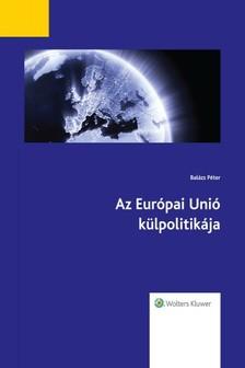 Balázs Péter - Az Európai Unió külpolitikája (2016. évi átdolgozott kiadás) [eKönyv: epub, mobi]