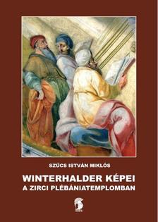 Szűcs István Miklós - Winterhalder képei a zirci plébániatemplomban