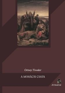 Ortvay Tivadar - A MOHÁCSI CSATA ***