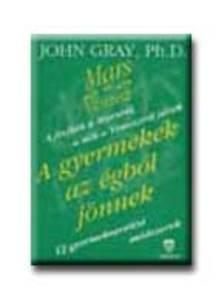 GRAY, JOHN PH.D. - A gyermekek az égből jönnek