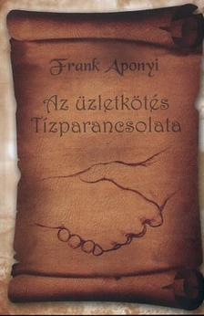 APONYI, FRANK - Az üzletkötés tízparancsolata
