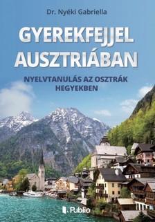 Dr.Nyéki Gabriella - Gyerekfejjel Ausztriában - Nyelvtanulás az osztrák hegyekben [eKönyv: epub, mobi]