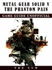 Yuw The - Metal Gear Solid V The Phantom Pain Game Guide Unofficial [eKönyv: epub,  mobi]