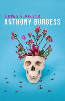 Anthony Burgess - Beteg a doktor #