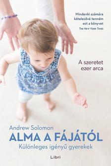 SOLOMON, ANDREW - Alma a fájától - Különleges igényű gyerekek