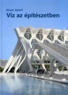 KÓSZÓ JÓZSEF - Víz az építészetben 5. kötet
