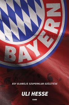 Uli Hesse - Bayern - Egy globális szuperklub születése