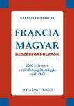 Náray-Szabó Márton - FRANCIA-MAGYAR BESZÉDFORDULATOK - 1200 KIFEJEZÉS A MINDENNAPI TÁRSALGÁS NYE<!--span style='font-size:10px;'>(G)</span-->