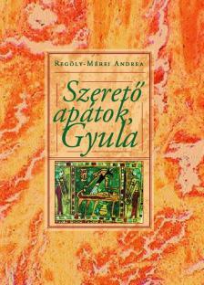 Regöly-Mérei Andrea - Szerető apátok: Gyula