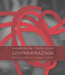Lozsádi Károly, Király László - SZÍVPARAFRÁZISOK -MÍTOSZ, FILOZÓFIA ÉS MŰVÉSZET A SZÍVRŐL