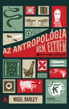 Nigel Barley - Az antropológia nem extrém sport [eKönyv: pdf]
