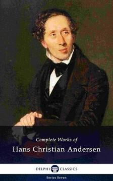 Hans Christian Andersen - Delphi Complete Works of Hans Christian Andersen (Illustrated) [eKönyv: epub, mobi]