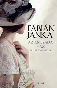Fábián Janka - Az angyalos ház - és más történetek - ÜKH 2017