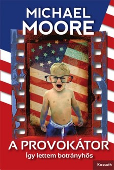 MICHAEL MOORE - A provokátor [eKönyv: epub, mobi]