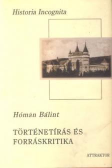 Hóman Bálint - TÖRTÉNETÍRÁS ÉS FORRÁSKRITIKA I-II. ***