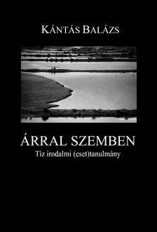 Kántás Balázs - Árral szemben. Tíz irodalmi (eset)tanulmány