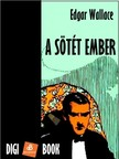Edgar Wallace - A sötét ember [eKönyv: epub, mobi]<!--span style='font-size:10px;'>(G)</span-->